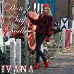 970 Ivana - Don't Say Goodbye (February 2014)