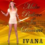 982 Ivana - Make Believe In Dreams (February 2013)