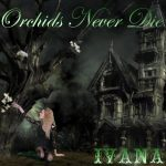 983 Ivana - Orchids Never Die (February 2013)