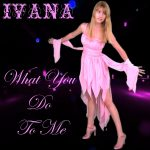987 Ivana - What You Do To Me (October 2012)