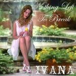 993 Ivana - Nothing Left To Break (April 2012)